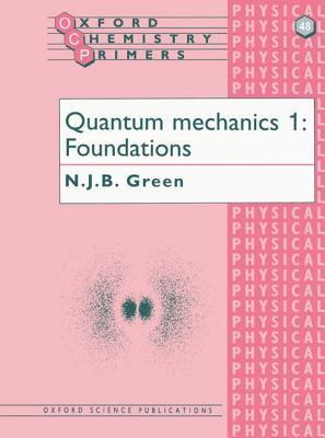 Quantum Mechanics 1: Foundations