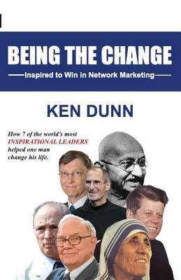 Being the Change: How 7 of the World's Most Inspirational Leaders Helped One Man Change His Life.