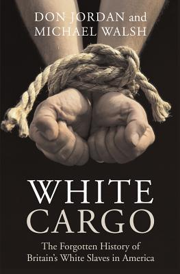 white-cargo-the-forgotten-history-of-britain-s-white-slaves-in-america