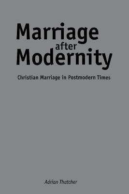 Ebook Marriage After Modernity: Christian Marriage in Postmodern Times by Adrian Thatcher TXT!
