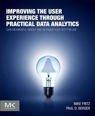 Improving the User Experience Through Practical Data Analytics by Mike Fritz