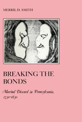Breaking the Bonds: Marital Discord in Pennsylvania, 1730-1830