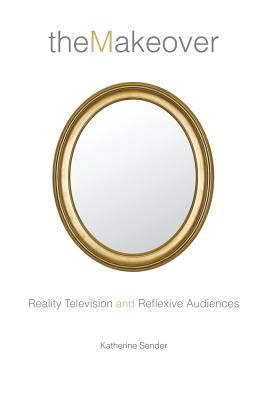 the-reflexive-self-makeover-television-and-its-audiences