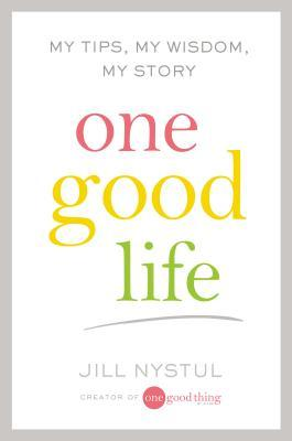 One Good Life My Tips My Wisdom My Story By Jill Nystul