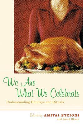 We Are What We Celebrate by Amitai Etzioni