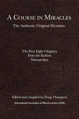 A Course in Miracles: The Authentic Original Dictation: The First Eight Chapters from the Earliest Manuscripts