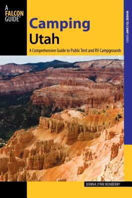 Camping Utah, 2nd: A Comprehensive Guide to Public Tent and RV Campgrounds