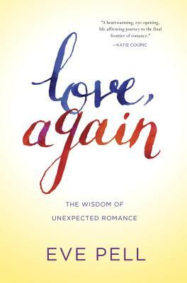 Love, Again: The Wisdom of Unexpected Romance