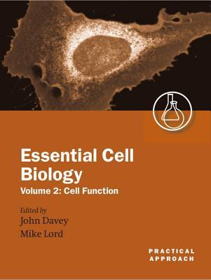 Essential Cell Biology: A Practical Approach Volume 2: Cell Function