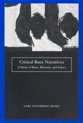 Critical Race Narratives by Carl Gutiérrez-Jones