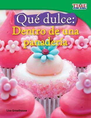 Que Dulce: Dentro de Una Panaderia (Sweet: Inside a Bakery) (Spanish Version)