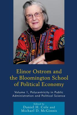 Elinor Ostrom and the Bloomington School of Political Economy: Polycentricity in Public Administration and Political Science