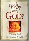 Why Me, God? Trusting God in Times of Trouble