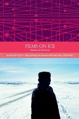 Ebook Films on Ice: Cinemas of the Arctic by Scott MacKenzie DOC!