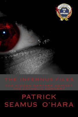 The Infernus Files: The unseen warfare against all who consider conversion to the Catholic faith.