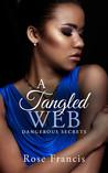 A Tangled Web (Dangerous Secrets, #1)