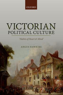 Victorian Political Culture: Habits of Heart and Mind'