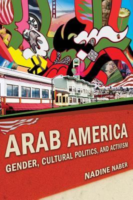 Arab America: Gender, Cultural Politics, and Activism