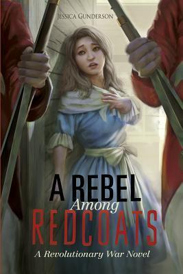 a-rebel-among-redcoats-a-revolutionary-war-novel