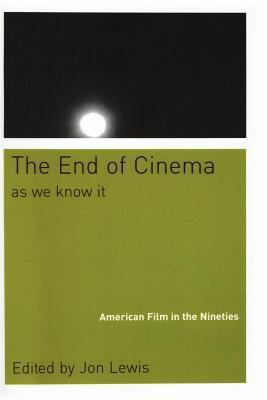 The End of Cinema as We Know It: American Film in the Nineties