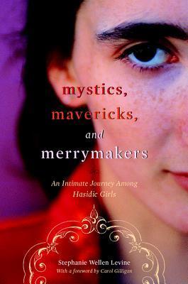 Mystics, Mavericks, and Merrymakers: An Intimate Journey Among Hasidic Girls