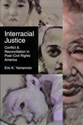 Interracial Justice: Conflict and Reconciliation in Post-Civil Rights America