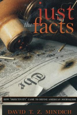 """Just the Facts: How """"objectivity"""" Came to Define American Journalism"""