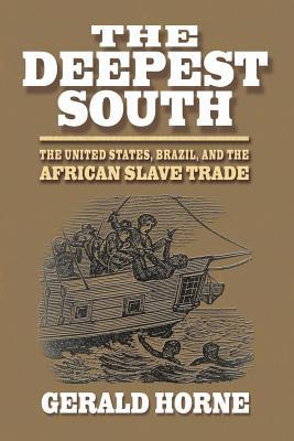 The deepest south: the african slave trade, the united states, and brazil by Gerald Horne