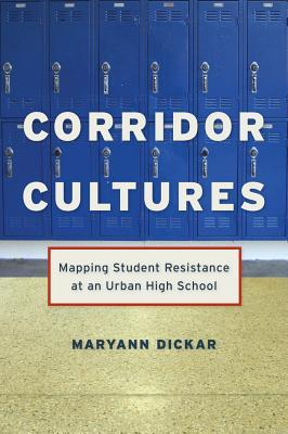 Corridor Cultures: Mapping Student Resistance at an Urban School