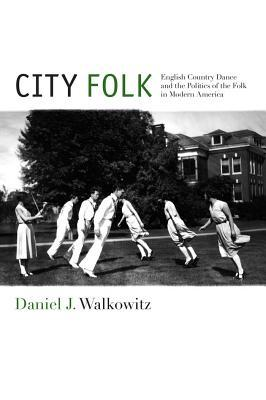 City Folk: English Country Dance and the Politics of the Folk in Modern America