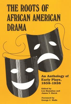 the-roots-of-african-american-drama-an-anthology-of-early-plays-1858-1938