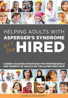 Helping Adults with Asperger's Syndrome Get Stay Hired: Career Coaching Strategies for Professionals and Parents of Adults on the Autism Spectrum
