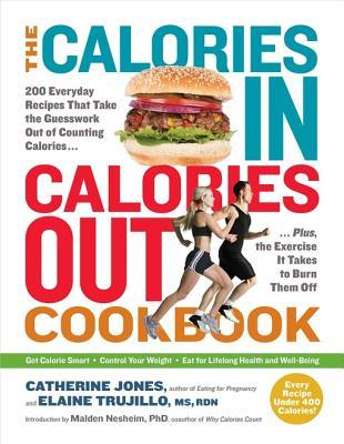 The Calories In, Calories Out Cookbook: 200 Everyday Recipes That Take the Guesswork Out of Counting Calories-Plus, the Exercise It Takes to Burn Them Off