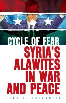 Cycle of Fear: Syria's Alawites in War and Peace