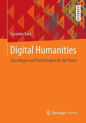 Digital Humanities: Grundlagen Und Technologien Fur Die Praxis