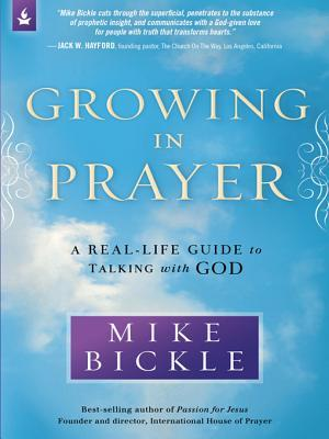 Growing in prayer a real life guide to talking with god by mike bickle 17946279 fandeluxe Image collections