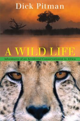 Wild Life: Adventures Of An Accidental Conservationist In Africa
