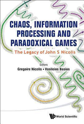Chaos, Information Processing and Paradoxical Games: The Legacy of John S Nicolis