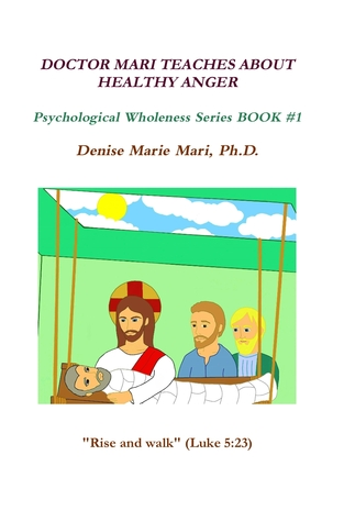 DOCTOR MARI TEACHES ABOUT HEALTHY ANGER (Psychological Wholeness Series, #1)