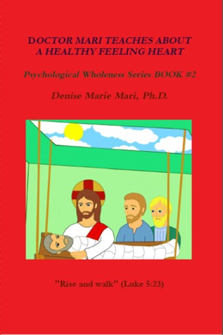 DOCTOR MARI TEACHES ABOUT A HEALTHY FEELING HEART (Psychological Wholeness Series, #2)