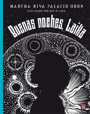 Buenas noches, Laika by Martha Riva Palacio Obón
