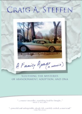 A Family Apart - Sleuthing the Mysteries of Abandonment, Adoption and DNA