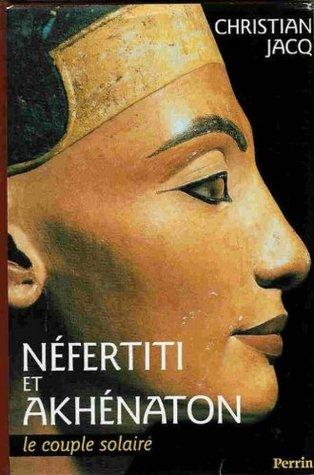Néfertiti et Akhénaton: Le Couple Solaire