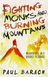 Fighting Monks and Burning Mountains by Paul  Barach