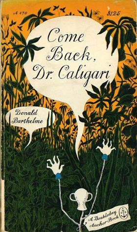 Come Back, Dr. Caligari by Donald Barthelme