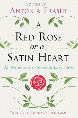 A Red Rose Or A Satin Heart: An Anthology Of Scottish Love Poems