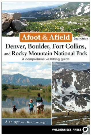 Afoot and Afield: Denver, Boulder, Fort Collins, and Rocky Mountain National Park: 184 Spectacular Outings in the Colorado Rockies