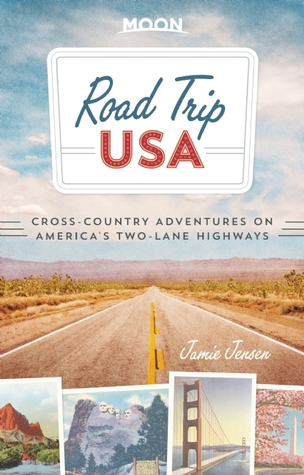 Road Trip USA: Cross-Country Adventures on Americas Two-Lane Highways - Jamie Jensen