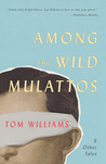 Among the Wild Mulattos and Other Tales by Tom    Williams
