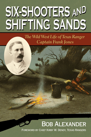 Six-Shooters and Shifting Sands: The Wild West Life of Texas Ranger Captain Frank Jones